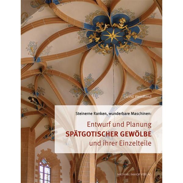 Entwurf und Planung spätgotischer Gewölbe und ihrer Einzelteile