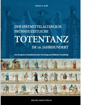 Der spätmittelalterlich-frühneuzeitliche Totentanz im 19.Jahrhundert