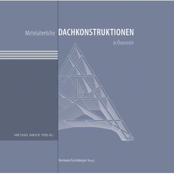Mittelalterliche Dachkonstruktionen in Österreich Band 1
