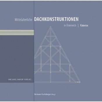 Mittelalterliche Dachkonstruktionen in Österreich Band 2