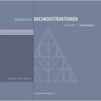 Mittelalterliche Dachkonstruktionen in Österreich Band 4
