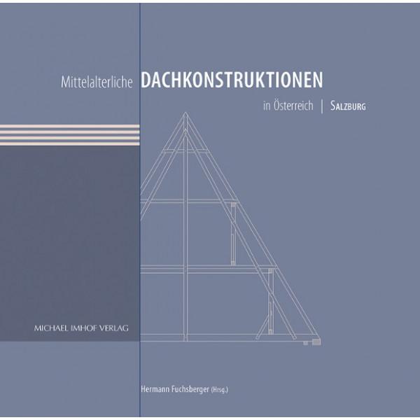 Mittelalterliche Dachkonstruktionen in Österreich Band 5