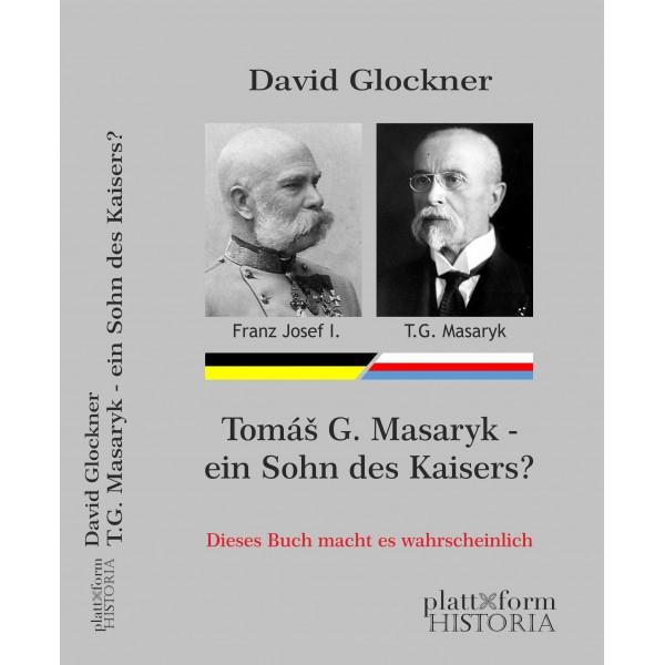 Tomás G. Masaryk - ein Sohn des Kaisers?